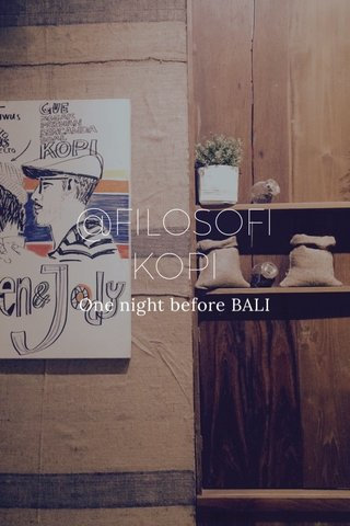 @FILOSOFI KOPI One night before BALI
