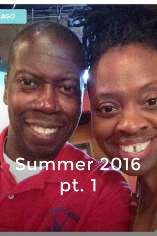 Summer 2016 pt. 1