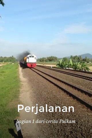 Perjalanan bagian 1 dari cerita Pulkam