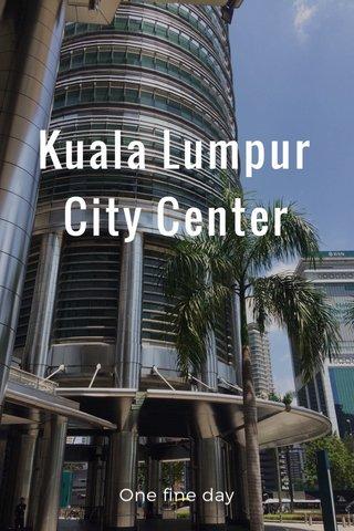 Kuala Lumpur City Center One fine day