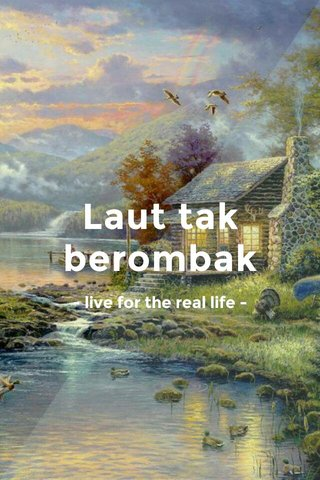 Laut tak berombak - live for the real life -