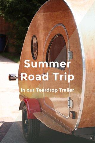 Summer Road Trip In our Teardrop Trailer