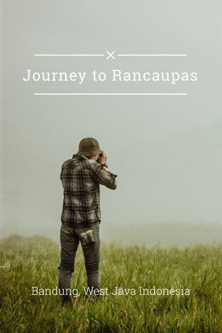 Journey to Rancaupas Bandung, West Java Indonesia