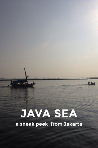 JAVA SEA a sneak peek from Jakarta