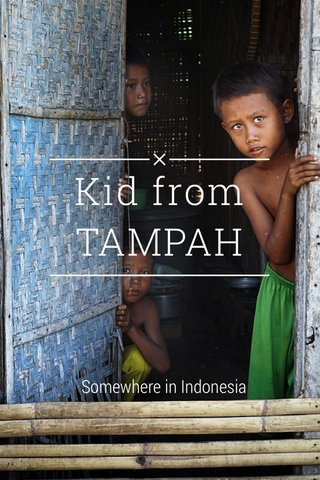 Kid from TAMPAH Somewhere in Indonesia