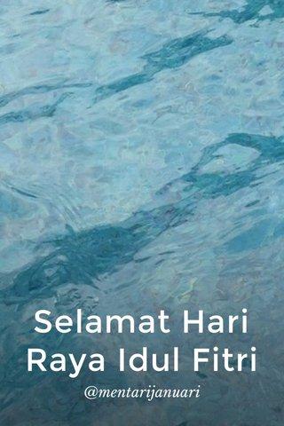 Selamat Hari Raya Idul Fitri @mentarijanuari