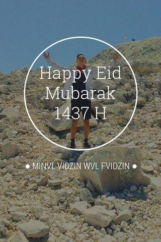 Happy Eid Mubarak 1437 H ● MINVL VIDZIN WVL FVIDZIN ●