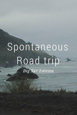 Spontaneous Road trip Big Sur Edition