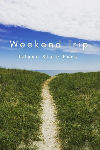 Weekend Trip Island State Park