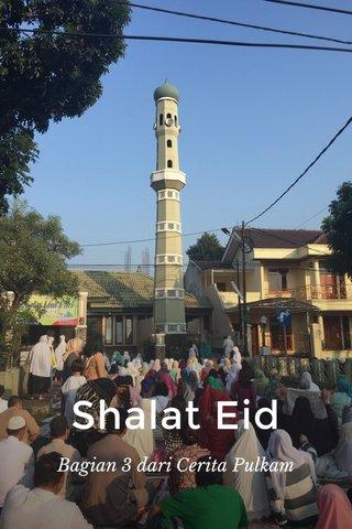 Shalat Eid Bagian 3 dari Cerita Pulkam