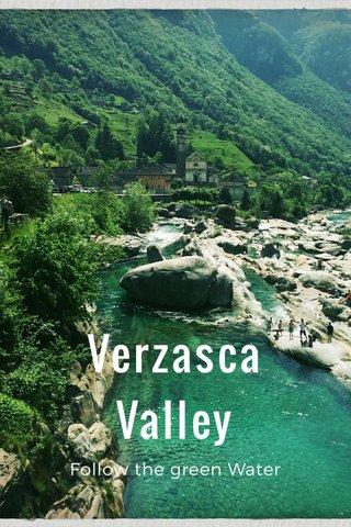 Verzasca Valley Follow the green Water