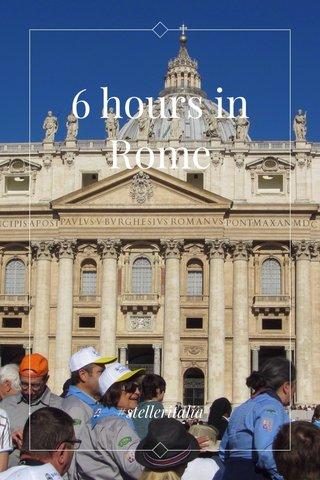 6 hours in Rome #stelleritalia