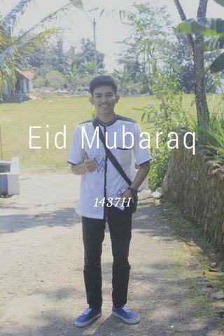 Eid Mubaraq 1437H