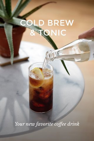 COLD BREW & TONIC Your new favorite coffee drink