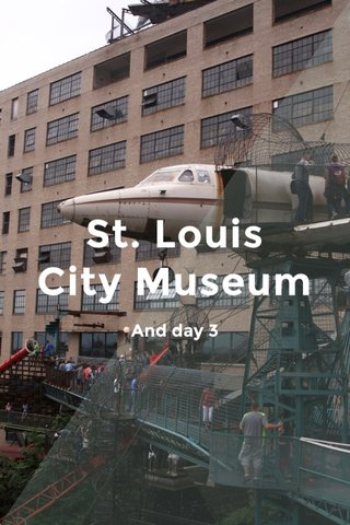 St. Louis City Museum And day 3
