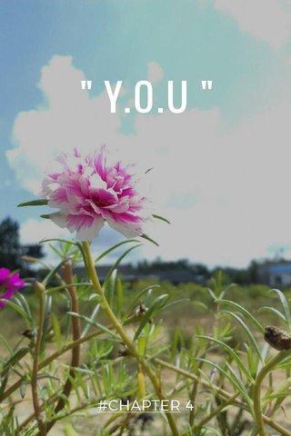 """"""" Y.O.U """" #CHAPTER 4"""