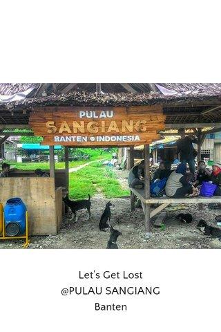 Let's Get Lost @PULAU SANGIANG Banten