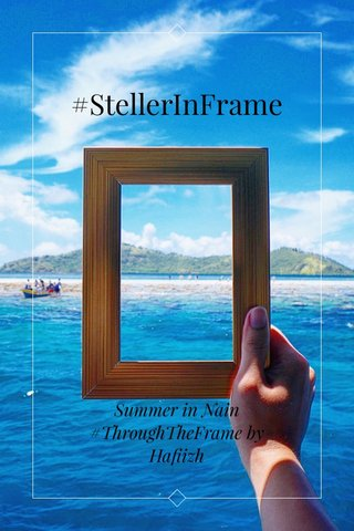 #StellerInFrame Summer in Nain #ThroughTheFrame by Hafiizh