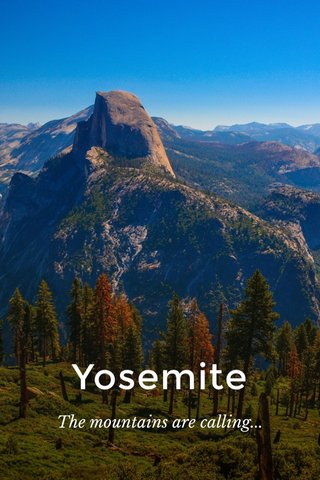 Yosemite The mountains are calling...