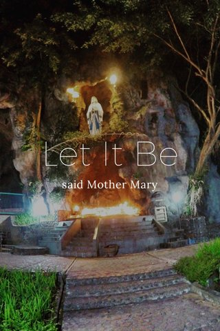 Let It Be said Mother Mary