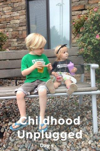 Childhood Unplugged Day 4