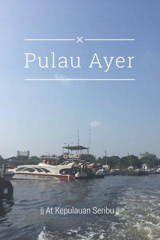 Pulau Ayer || At Kepulauan Seribu ||