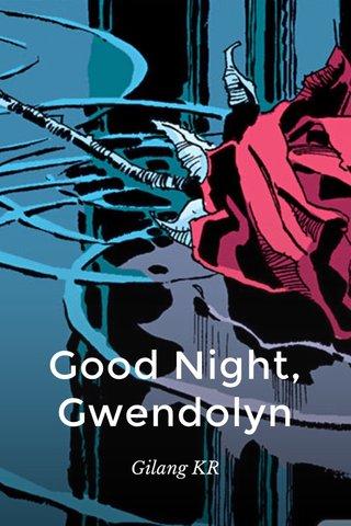Good Night, Gwendolyn Gilang KR