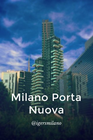 Milano Porta Nuova @igersmilano