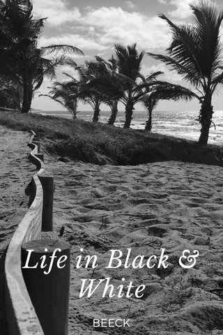 Life in Black & White BEECK