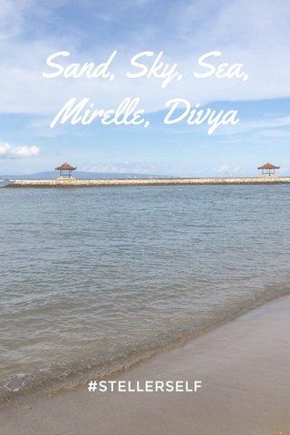 Sand, Sky, Sea, Mirelle, Divya #STELLERSELF