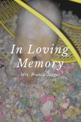 In Loving Memory Mrs. Bianca Jagger