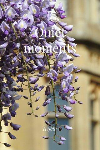 Quiet moments Ivijblu