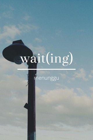 wait(ing) menunggu