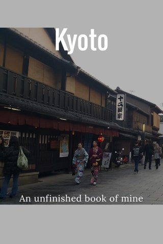 Kyoto An unfinished book of mine