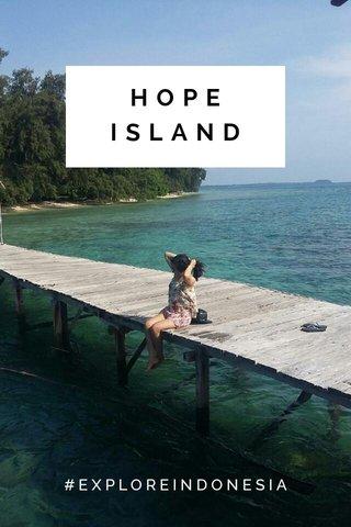 HOPE ISLAND #EXPLOREINDONESIA