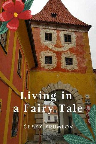 Living in a Fairy Tale ČESKÝ KRUMLOV