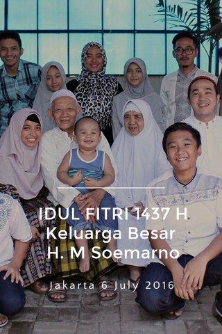 IDUL FITRI 1437 H Keluarga Besar H. M Soemarno Jakarta 6 July 2016
