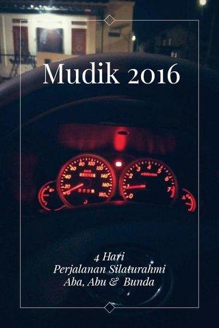 Mudik 2016 4 Hari Perjalanan Silaturahmi Aba, Abu & Bunda