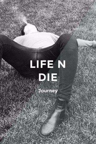 LIFE N DIE Journey