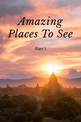 Amazing Places To See Part 1