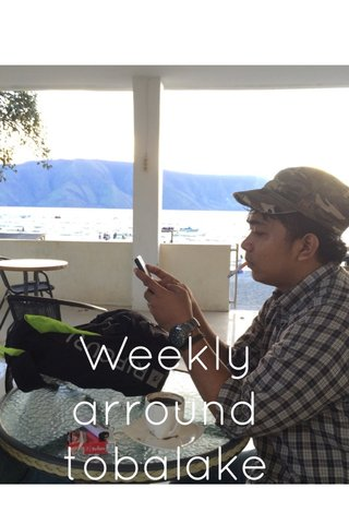 Weekly arround tobalake
