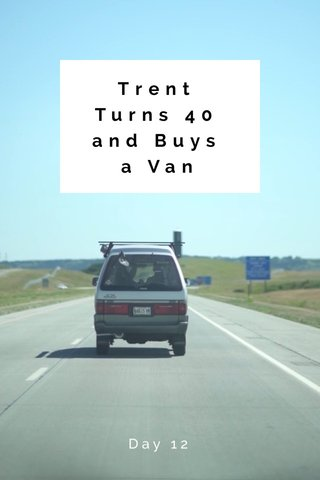 Trent Turns 40 and Buys a Van Day 12