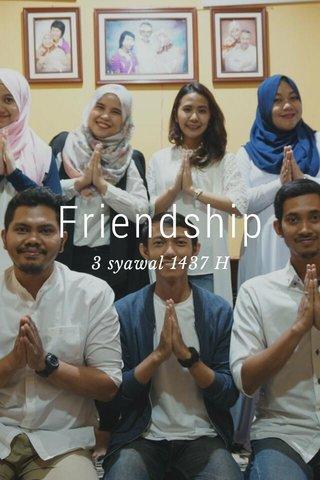 Friendship 3 syawal 1437 H