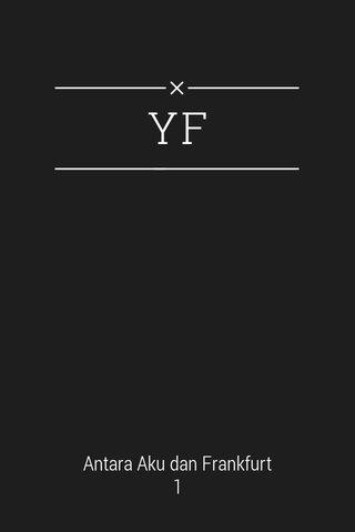 YF Antara Aku dan Frankfurt 1