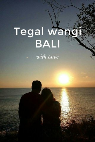Tegal wangi BALI with Love