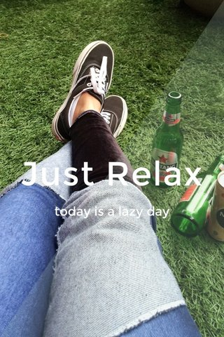 Just Relax today is a lazy day