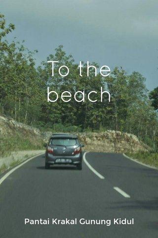 To the beach Pantai Krakal Gunung Kidul
