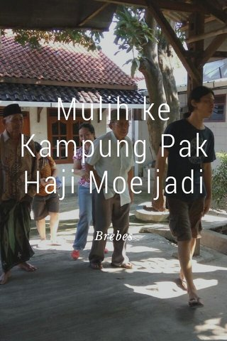 Mulih ke Kampung Pak Haji Moeljadi Brebes
