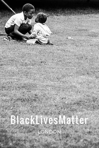 BlackLivesMatter LONDON