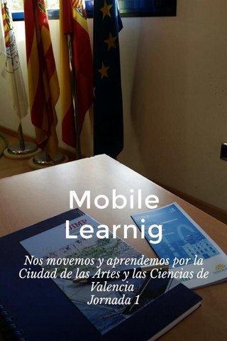 Mobile Learnig Nos movemos y aprendemos por la Ciudad de las Artes y las Ciencias de Valencia Jornada 1
